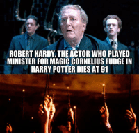 Dank, Harry Potter, and Magic: ROBERT HARDY, THE ACTOR WHO PLAYED  MINISTER FOR MAGIC CORNELIUS FUDGE IN  HARRY POTTER DIES AT 91 Raise your wand for Cornelius Fudge. /*
