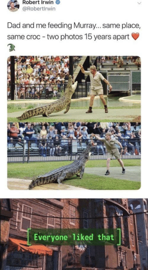 Even you! by YouKnowYoohoo MORE MEMES: Robert Irwin  @Robertlrwin  Dad and me feeding Murray... same place,  same croc - two photos 15 years apart  Everyone liked that Even you! by YouKnowYoohoo MORE MEMES