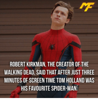 Memes, Spider, and SpiderMan: ROBERT KIRKMAN, THE CREATOR OF THE  WALKING DEAD, SAID THAT AFTER JUST THREE  MINUTES OF SCREEN TIME TOM HOLLAND WAS  HIS FAVOURITE SPIDER-MAN |- I have faith in tom -| - - - marvel marveluniverse dccomics marvelcomics dc comics hero superhero villain xmen apocalypse xmenapocalypse mu mcu doctorstrange spiderman deadpool meme captainamerica ironman teamcap teamstark teamironman civilwar captainamericacivilwar marvelfact marvelfacts fact facts