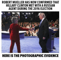 LOL. I love it.: ROBERT MUELLER HAS NOW CONFIRMED THAT  HILLARY CLINTON MET WITH A RUSSIAN  AGENT DURING THE 2016 ELECTION  HERE IS THE PHOTOGRAPHIC EVIDENCE LOL. I love it.