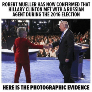 Hillary Clinton: ROBERT MUELLER HAS NOW CONFIRMED THAT  HILLARY CLINTON MET WITH A RUSSIAN  AGENT DURING THE 2016 ELECTION  HERE IS THE PHOTOGRAPHIC EVIDENCE