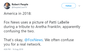 America, Apparently, and Bill Cosby: Robert People  @PeoplesCourt79  Follow  America in 2018:  Fox News uses a picture of Patti LaBelle  during a tribute to Aretha Franklin, apparently  confusing the two.  That's okay, @FoxNews. We often confuse  you for a real network.  4:06 PM-16 Aug 2018 They gonna use Bill Cosby for Obama by Demonicbane MORE MEMES
