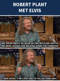 """<p>Robert Plant totally fangirled <a href=""""http://www.nbc.com/the-tonight-show/segments/12621"""" target=""""_blank"""">when he met Elvis</a>&hellip;</p>: ROBERT PLANT  MET ELVIS   #FALLON TONIGHT  WE SPEND ABOUT AN HOUR OR TWO WITH HIM AND AS  WE WERE LEAVING AND WALKING DOWN THE CORRIDOR   #FALLONTONIGHT  IWAS GOINGI MET HIM! ANDIIM TALLER THAN HIM!"""" <p>Robert Plant totally fangirled <a href=""""http://www.nbc.com/the-tonight-show/segments/12621"""" target=""""_blank"""">when he met Elvis</a>&hellip;</p>"""