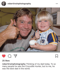 "Birthday, Children, and Dad: robertirwinphotography  odo reptile  25 likes  robertirwinphotography Thinking of my dad today. To so  many people he was the Crocodile Hunter, but to me, he  was the best dad in the world. <p>Happy 56th birthday Steve. He lives on through his children. via /r/wholesomememes <a href=""http://ift.tt/2Fkm3M5"">http://ift.tt/2Fkm3M5</a></p>"