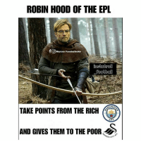 Football, Memes, and Liverpool F.C.: ROBIN HOOD OF THE EPL  fO Marcos Fussballecke  football  TAKE POINTS FROM THE RI  CITY  AND GIVES THEM TO THE POOR S Liverpool FC = Robin Hood 😂👌 Rich Poor Liverpool LFC Swansea
