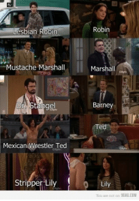 9gag, Barney, and Memes: Robin  Lesbian Robin  Mustache Marshall  Marshall  Dra Stangel  Barney  Ted  Mexican Wrestler Ted  Citytv  Stripper Lily  You are not on 9GAG.COM The doppelgangers.. #HIMYM https://t.co/3Pm7snn34j