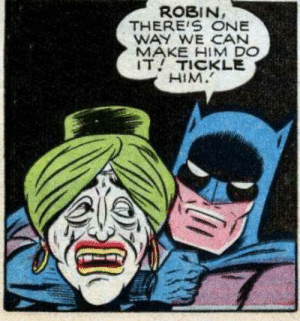 Tickle for a pickle?: ROBIN,  THERE S ONE  WAY WE CAN  MAKE HIM DO  IT! TICKLE  HIM. Tickle for a pickle?