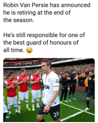 Memes, Best, and Time: Robin Van Persie has announced  he is retiring at the end of  the season  He's still responsible for one of  the best guard of honours of  all time.  n A CITR  ra  ON  20