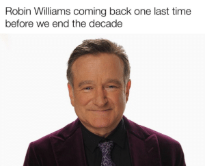 It's still 2019 in 'Merica: Robin Williams coming back one last time  before we end the decade It's still 2019 in 'Merica