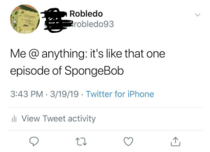 Head, Iphone, and SpongeBob: Robledo  robledo93  Me @ anything: it's like that one  episode of SpongeBob  3:43 PM 3/19/19 Twitter for iPhone  l View Tweet activity He got hit in the head with a coconut!