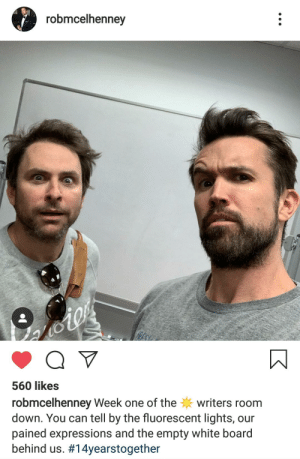 White, Board, and Can: robmcelhenney  560 likes  robmcelhenney Week one of thewriters room  down. You can tell by the fluorescent lights, our  pained expressions and the empty white board  behind us. #1 4yearstogether Its happeninggg