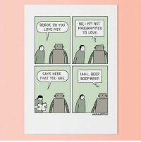 New postcards in our shop! Link in bio! comic postcard print shop cartoon webcomic comicstrip comics yonkoma: ROBOT, DO YOU  LOVE ME?  SAYS HERE  THAT YOU ARE.  NO, I An NOT  PROGRAMMED  TO LOVE.  UHH... BEEP  BOOP BEEP.  WARANDPEAS New postcards in our shop! Link in bio! comic postcard print shop cartoon webcomic comicstrip comics yonkoma