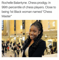 "Memes, Chess, and Prodigy: Rochelle Balantyne. Chess prodigy. In  99th percentile of chess players. Close to  being 1st Black woman named ""Chess  Master"