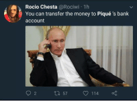 Memes, Money, and Bank: Rocio Chesta @Rociwi 1h  You can transfer the money to Piqué 's bank  account  2  57  114