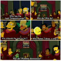 Love, Meme, and Memes: ROCK  BOTTOM  Who has the  We do! We do!  best Simpsons page?!  who shitposts the most by far  Who makes Tobias, a star  ROCK  BOTTOM  We do! Weeee dooooooo!! Love our little meme lords 😍