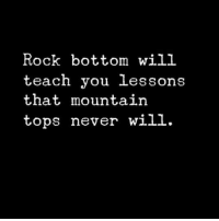Memes, Never, and 🤖: Rock bottom will  teach you lessons  that mountain  tops never will.