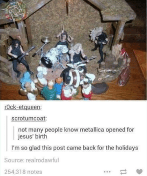 Pray the lord my soul to take.: rOck-etqueen:  scrotumcoat  not many people know metallica opened for  jesus' birth  I'm so glad this post came back for the holidays  Source: realrodawful  254,318 notes Pray the lord my soul to take.