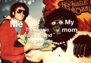 Me irl: Rockafire  05ion  The  Me  The magic  Wand I found  in my parents  My  mom  room Me irl