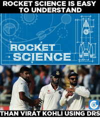 drs: ROCKET SCIENCE IS EASY  TO UNDERSTAND  OCKET  Star  THAN VIRAT KOHLI USING DRS