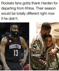 Nba, Houston, and Rockets: Rockets fans gotta thank Harden for  departing from Khloe. Their season  would be totally different right now  if he didn't.  HOUSTON  @NBAMEMES WhoseUp