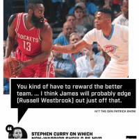 Sports, Dan Patrick, and Team: ROCKETS  SOKE  You kind of have to reward the better  team. I think James will probably edge  [Russell Westbrook] out just off that.  H/T THE DAN PATRICK SHOW  STEPHEN CURRY ON WHICH Steph's vote: The Beard.