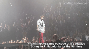 Philadelphia, Time, and Old: @rockflagandeagle  Me  Watching-the same episode of It's Always  Sunny in Philadelphia for the 5th time Never gets old [OC]