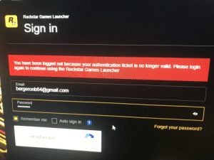 This just started happening: Rockstar Games Launcher  R.  Sign in  You have been logged out because your authentication ticket is no longer valid. Please login  again to continue using the Rockstar Games Launcher  Email  bergeronb64@gmail.com  Password  Remember me  Auto sign in  Forgot your password?  Im not a robot This just started happening