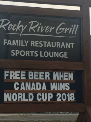 Yeah right. by DTHEBOY2003 MORE MEMES HERE: Rocky River Grill  FAMILY RESTAURANT  SPORTS LOUNGE  FREE BEER WHEN  CANADA WINS  WORLD CUP 2018 Yeah right. by DTHEBOY2003 MORE MEMES HERE