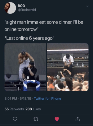 "This shit hurt more than a breakup (via /r/BlackPeopleTwitter): ROD  @Rodnerdd  aight man imma eat some dinner, I'll be  online tomorrow""  Last online 6 years ago""  8:01 PM. 5/18/19 Twitter for iPhone  55 Retweets 208 Likes This shit hurt more than a breakup (via /r/BlackPeopleTwitter)"