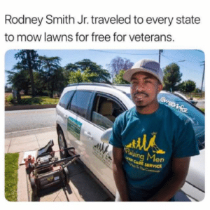A deeper look into wholesome memes: Rodney Smith Jr. traveled to every state  to mow lawns for free for veterans.  Gwootfoz  Paising Men  AVN CARE SERVICE A deeper look into wholesome memes