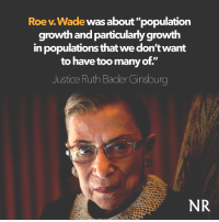"Arguing, Bad, and Children: Roe v.Wade was about ""population  growth and particularly growth  in populations that we don't want  to have too many of.""  Justice Ruth Bader Ginsburg  NR <p><a href=""http://jaguwar.tumblr.com/post/162095499614/redbloodedamerica-redbloodedamerica-just-like"" class=""tumblr_blog"">jaguwar</a>:</p> <blockquote> <p><a href=""http://redbloodedamerica.tumblr.com/post/162086160339/redbloodedamerica-just-like-with-most"" class=""tumblr_blog"">redbloodedamerica</a>:</p> <blockquote> <p><a href=""http://redbloodedamerica.tumblr.com/post/162085033591/just-like-with-most-environmentalists-many-of-the"" class=""tumblr_blog"">redbloodedamerica</a>:</p> <blockquote> <p>Just like with most environmentalists, many of the pro-abortion crowd also rest on the absurd premise of overpopulation–or at the very least in its original progressive eugenics mentality.  These people are sick authoritarians set to weed out people from their pedestals upon high.  Progressives have always been the elitists. </p> <p>[<a href=""http://www.nationalreview.com/article/448746/planned-parenthoods-brutal-century"">Read full article</a>]</p> </blockquote> <p><a class=""tumblelog"" href=""https://tmblr.co/mgYWDoypP5S95yPhgTS6SUA"">@dawnofthedead</a> said:</p> <blockquote><p>yes, because it is wrong to not want a population of unwanted children in the world.</p></blockquote> <p>Only horrible people believe children are unwanted and then suggest we should murder them in utero in order to spare them this ""unwanted"" life. Makes perfect logical sense for completely vapid idiots.</p> <p>Even if children were actually ""unwanted"", they themselves still <i>want</i> to live.</p> </blockquote> <p>  Actually, (I think?)  you're missing the point entirely, it's not about unwanted children, it's about unwanted NON WHITE children in the first place. This isn't necessarily a bad thing, considering other racially based statistics (reality, that is, as opposed to ""racism""). </p> <p>It doesn't even have to be all about race, but about ""disadvantage"": it's just that non-white races in this country are more likely to be undereducated, and therefore more likely to be economically disadvantaged. Combine that with a tendency to reproduce (because boredom? A lack of understanding how they can avoid having babies? A lack of understanding of WHY they should? After all, pro-abortion goes hand in hand with more government handouts) and you have a population of people who literally keep everyone else down.<br/></p> <p>You're right, though, only horrible people would think ""unwanted"" children don't, themselves, want to live. But… Nature is metal. The weak (which children are by nature) are culled ALL the time. Metaphysically speaking, one might argue that this is just another way that nature is doing the same.</p> <p>Just saying. </p> </blockquote> <p></p><blockquote><p>it's not about unwanted children, it's about unwanted NON WHITE children in the first place. This isn't necessarily a bad thing</p></blockquote><figure id=""0"" data-tumblr-media-id=""0"" class=""tmblr-full""></figure><figure id=""1"" data-tumblr-media-id=""1"" class=""tmblr-full""></figure>  ""Lol eugenics is normal and healthy u guyz!""<figure class=""tmblr-full"" data-orig-width=""500"" data-orig-height=""375"" data-tumblr-attribution=""desingyouruniverse:O3B8zeCP24ORepPoTdJl6Q:Zqw55y24-bo7_"" data-orig-src=""https://78.media.tumblr.com/bd0e09b8a41f9988f9d66e201947ccfb/tumblr_o5mx2lFSHW1qe8lb8o1_500.gif""><img src=""https://78.media.tumblr.com/bd0e09b8a41f9988f9d66e201947ccfb/tumblr_inline_orx1wgRbtP1rw09tq_540.gif"" data-orig-width=""500"" data-orig-height=""375"" data-orig-src=""https://78.media.tumblr.com/bd0e09b8a41f9988f9d66e201947ccfb/tumblr_o5mx2lFSHW1qe8lb8o1_500.gif""/></figure>"