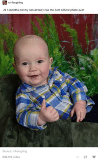 School Photo: rof-laughing  At 5 months old my son already has the best school photo ever  Source: rof laughing  388,724 notes