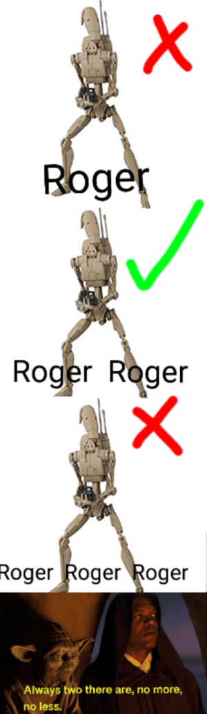 A master and an apprentice: Roge  Roger Roger  Roger Roger Roger  Always two there are, no more,  no less. A master and an apprentice