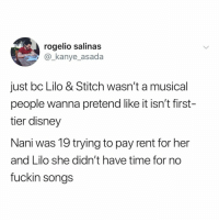 Disney, Kanye, and Lilo & Stitch: rogelio salinas  @_kanye_asada  just bc Lilo & Stitch wasn't a musical  people wanna pretend like it isn't first-  tier disney  Nani was 19 trying to pay rent for her  and Lilo she didn't have time for no  fuckin songs ohana really means nobody gets to sing songs in this house