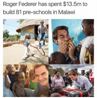 What you don't see on the news: Roger Federer has spent $13.5m to  build 81 pre-schools in Malawi What you don't see on the news