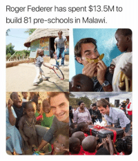 Roger Federer: Roger Federer has spent $13.5M to  build 81 pre-schools in Malawi