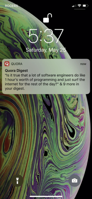 "Damn! Quora it hurts: ROGERS  5:37  Saturday May 25  Q QUORA  now  Quora Digest  ""Is it true that a lot of software engineers do like  1 hour's worth of programming and just surf the  internet for the rest of the day?"" & 9 more in  your digest. Damn! Quora it hurts"