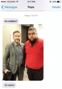 """ROGERS  K Messages  no subject  Dj kalled  3:17 PM  Pops  Today 2:52 PM  60%, MD  Details RT @totaIdadmoves: """"My dad thought he met DJ Khaled"""""""