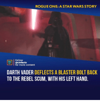I remember seeing this for the first time. I was in literal tears. Was this scene one of Darth Vader's greatest moments? Your thoughts?⠀ -⠀⠀ Follow @cinfacts for more facts: ROGUE ONE: A STAR WARS STORY  Follow  ONEAL  IS@cinfacts  for more content  DARTH VADER DEFLECTS A BLASTER BOLT BACK  TO THE REBEL SCUM, WITH HIS LEFT HAND I remember seeing this for the first time. I was in literal tears. Was this scene one of Darth Vader's greatest moments? Your thoughts?⠀ -⠀⠀ Follow @cinfacts for more facts