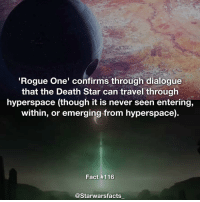 Would have been a cool scene to watch, especially with the size of it. Source: IMDB starwarsfacts: Rogue One' confirms through dialogue  that the Death Star can travel through  hyperspace (though it is never seen entering,  within, or emerging from hyperspace)  Fact #116  @Starwarsfacts Would have been a cool scene to watch, especially with the size of it. Source: IMDB starwarsfacts