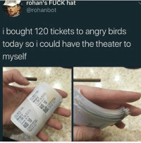 This some shit I'd do 💀💀💀💀💀💀: rohan's FUCK hat  @rohan bot  i bought 120 tickets to angry birds  today so i could have the theater to  myself This some shit I'd do 💀💀💀💀💀💀
