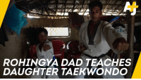 Dad, Memes, and Home: ROHINGYA DAD TEACHES  DAUGHTER TAEKWONDO This Rohingya dad wanted his daughter to be safe. So he taught her taekwondo from their home in the world's largest refugee camp.