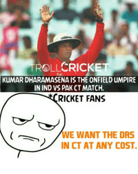 DRS = Dhramasena Review System 😛  New Admin here - <RAVEN>: ROLLCRICKET  KuMAR DHARAMASENA IS THE ONFIELD uMPIRE  IN IND VS PAK CT MATCH.  RICKET FANS  WE WANT THE DRS  IN CT AT ANY COST. DRS = Dhramasena Review System 😛  New Admin here - <RAVEN>