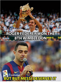 Ops 🙊  Like Troll Football For More: rollFooth  ROGER FEDERERWON THE  8TH WIMBLEDON  R E AL  TrollFootball  BUT BUT MESSI DESERVESIT Ops 🙊  Like Troll Football For More