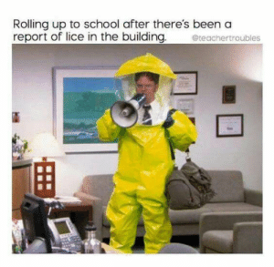 : Rolling up to school after there's been a  report of lice in the building.  teachertroubles