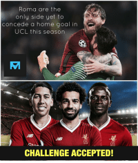 Can Liverpool score tonight?: Roma are the  only side yet to  concede a home goal in  UCL this season  LF  LEC  YIARS  CHALLENGE ACCEPTED Can Liverpool score tonight?