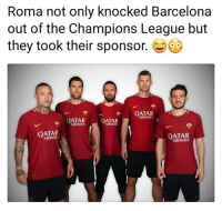 Af, Barcelona, and Memes: Roma not only knocked Barcelona  out of the Champions League but  they took their sponsor. J  QATAR  AIRWAYS  QATAR  AIRWAYS  QATAR  AIRWAYS  OATAR  AIRWAY  OATAR  AIRWAYS Savage af 👊😆⚽️