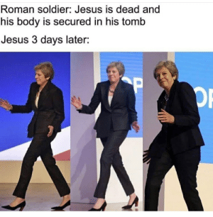 Jesus, Roman, and Irl: Roman soldier: Jesus is dead and  his body is secured in his tomb  Jesus 3 days later:  P  OP Me_irl