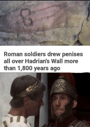 Soldiers, Common, and Roman: Roman soldiers drew penises  all over Hadrian's Wall more  than 1,800 years ago I will not have my fwiends widiculed by the common soldiewy!