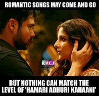 Admit it.. rvcjinsta: ROMANTIC SONGS MAY COMEAND GO  V CJ  WWW, RVC J.COM  BUT NOTHING CAN MATCH THE  LEVEL OF HAMARIADHURIKAHAANI Admit it.. rvcjinsta